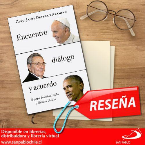 RESEÑA: Encuentro, diálogo y acuerdo: el papa Francisco, Cuba y Estados Unidos
