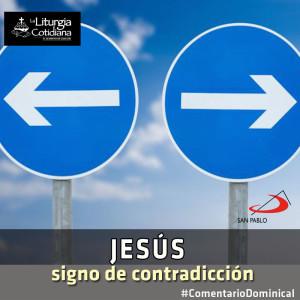 COMENTARIO DOMINICAL: Jesús, signo de contradicción