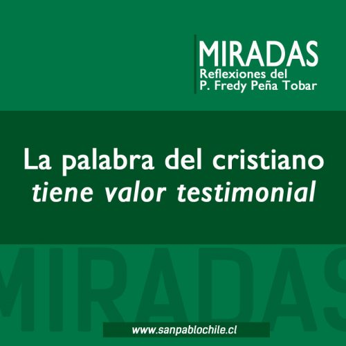 MIRADAS: La palabra del cristiano tiene valor testimonial