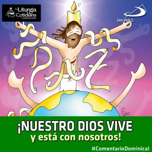 COMENTARIO DOMINICAL: ¡Nuestro Dios vive y está con nosotros!