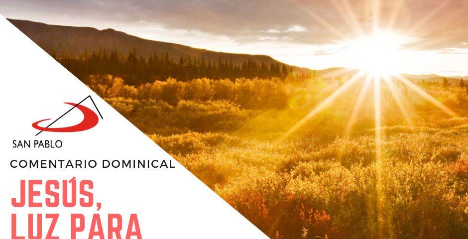 COMENTARIO DOMINICAL: Jesús, luz para iluminar a todos sin distinción