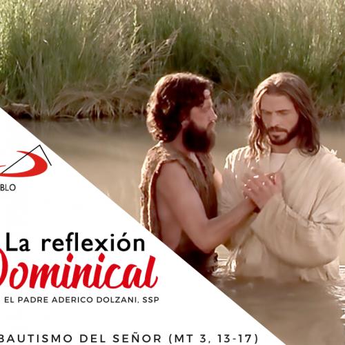 LA REFLEXIÓN DOMINICAL: El Bautismo del Señor