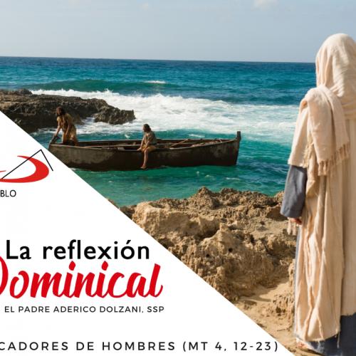 """LA REFLEXIÓN DOMINICAL: """"Pescadores de hombres"""""""