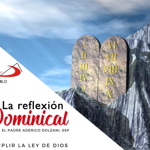 LA REFLEXIÓN DOMINICAL: Cumplir la Ley de Dios