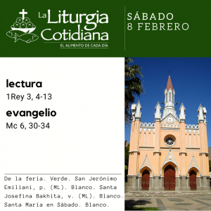 SÁBADO 8: De la feria. Verde. San Jerónimo Emiliani, p. (ML). Blanco. Santa Josefina Bakhita, v. (ML). Blanco. Santa María en Sábado. Blanco.