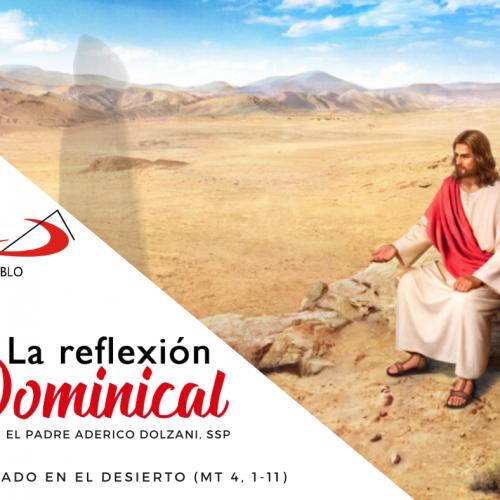LA REFLEXIÓN DOMINICAL: Tentado en el desierto