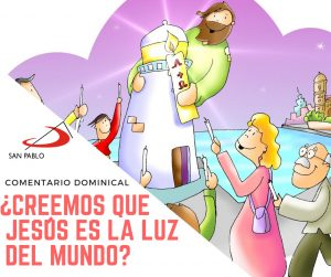 COMENTARIO DOMINICAL: ¿Creemos que Jesús es la luz del mundo?