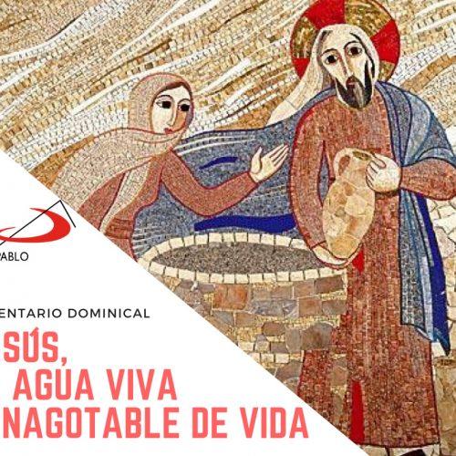 COMENTARIO DOMINICAL: Jesús, el agua viva e inagotable de vida