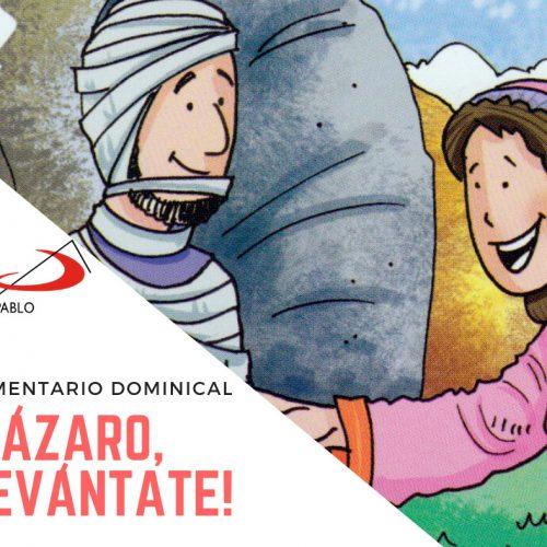 COMENTARIO DOMINICAL: ¡Lázaro, levántate!