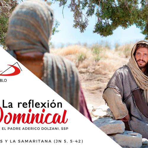 LA REFLEXIÓN DOMINICAL: Jesús y la samaritana