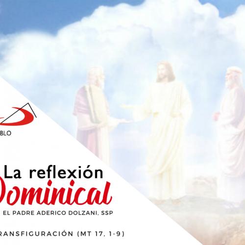 LA REFLEXIÓN DOMINICAL: La Transfiguración