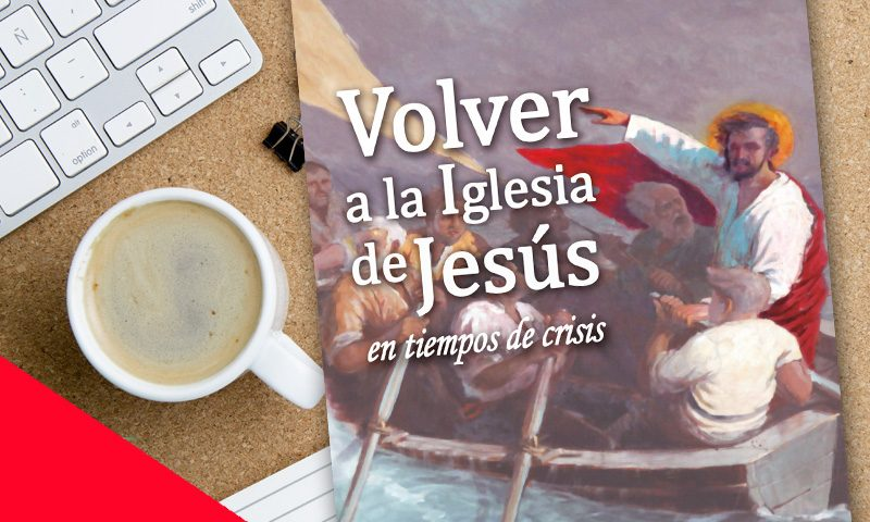 RESEÑA: Volver a la Iglesia de Jesús en tiempos de crisis
