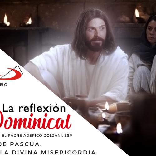 LA REFLEXIÓN DOMINICAL: Segundo de Pascual. De la Divina Misericordia