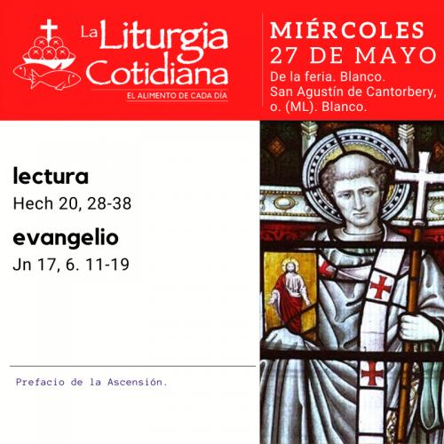 MIÉRCOLES 27: De la feria. Blanco. San Agustín de Cantorbery, o. (ML). Blanco.