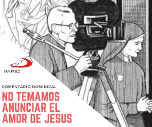 COMENTARIO DOMINICAL: No temamos anunciar el amor de Jesús