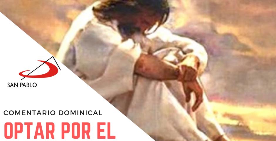 COMENTARIO DOMINICAL: Optar por el Reino de Dios tiene su costo
