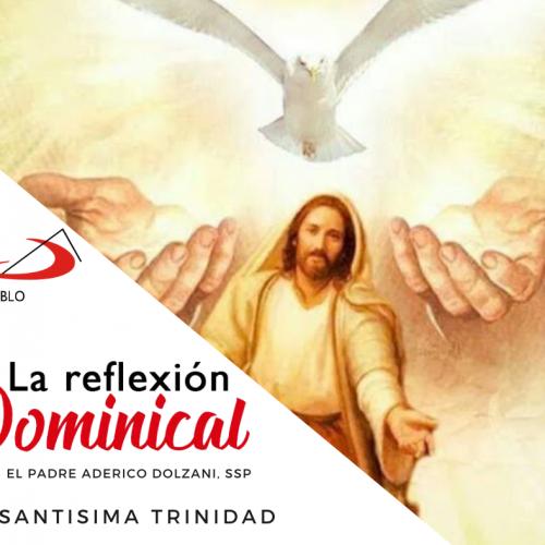 LA REFLEXIÓN DOMINICAL: La Santísima Trinidad