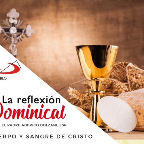 LA REFLEXION DOMINICAL Cuerpo y Sangre de Cristo