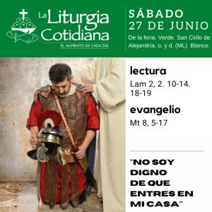 LITURGIA COTIDIANA SÁBADO 27:  De la feria. Verde.  San Cirilo de Alejandría, o. y d. (ML). Blanco.