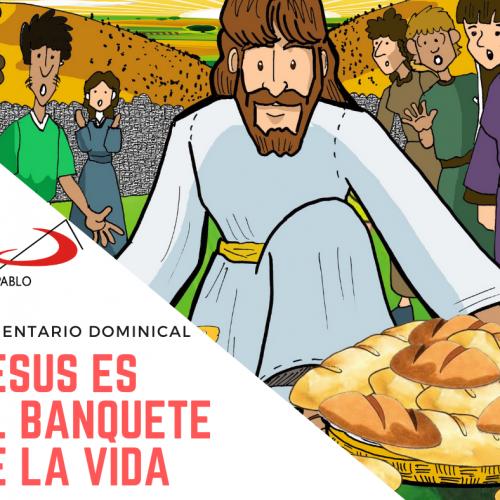 COMENTARIO DOMINICAL: Jesús es el banquete de la vida