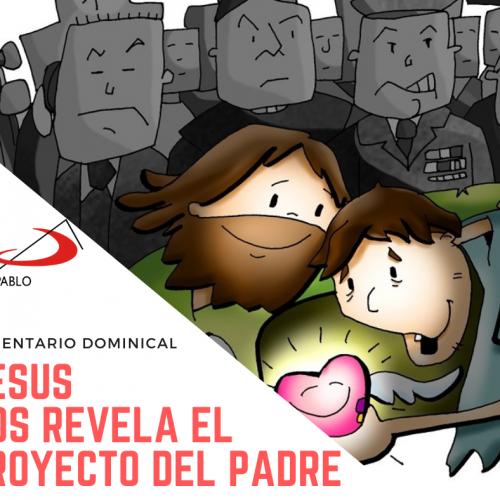 COMENTARIO DOMINICAL: Jesús nos revela el proyecto del Padre