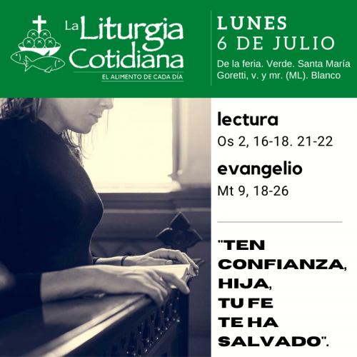 LITURGIA COTIDIANA LUNES 6: De la feria. Verde. Santa María Goretti, v. y mr. (ML). Blanco