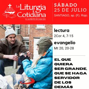 LITURGIA COTIDIANA SÁBADO 25: SANTIAGO, ap. (F). Rojo.