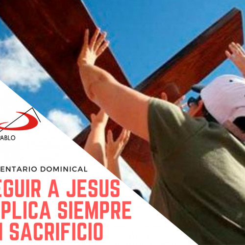 COMENTARIO DOMINICAL: Seguir a Jesús implica siempre un sacrificio