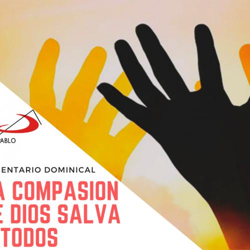 COMENTARIO DOMINICAL: La compasión de Dios salva a todos