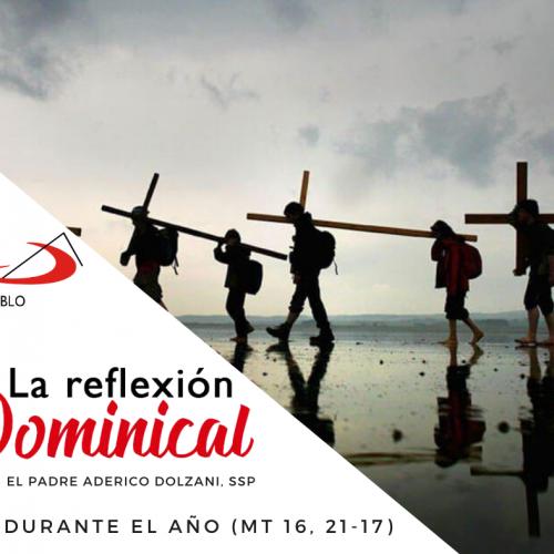 LA REFLEXIÓN DOMINICAL: Domingo 22° durante el año