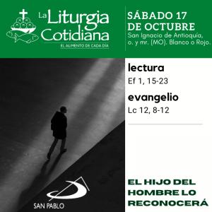 LITURGIA COTIDIANA SÁBADO 17: San Ignacio de Antioquía, o. y mr. (MO).  Blanco o Rojo.