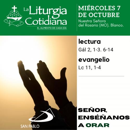 LITURGIA COTIDIANA MIÉRCOLES 7: Nuestra Señora del Rosario (MO). Blanco.