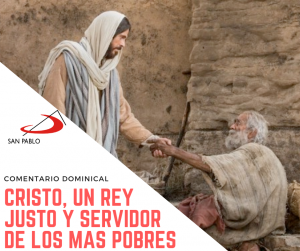 COMENTARIO DOMINICAL: Cristo, un Rey justo y servidor de los más pobres