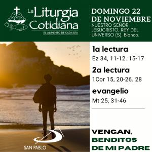 LITURGIA COTIDIANA DOMINGO 22: NUESTRO SEÑOR JESUCRISTO, REY DEL UNIVERSO (S). Blanco.