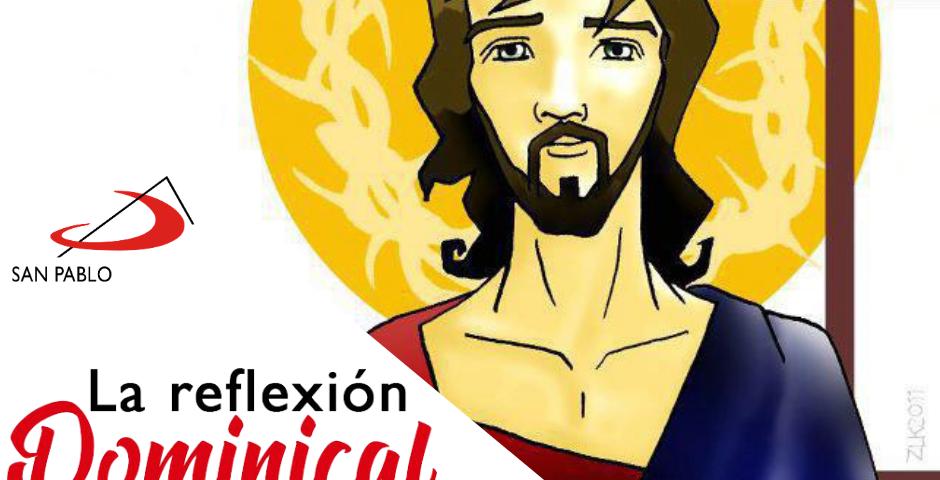 LA REFLEXIÓN DOMINICAL: Jesucristo, Rey del Universo