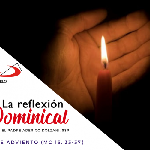 LA REFLEXIÓN DOMINICAL: Domingo 1° de Adviento
