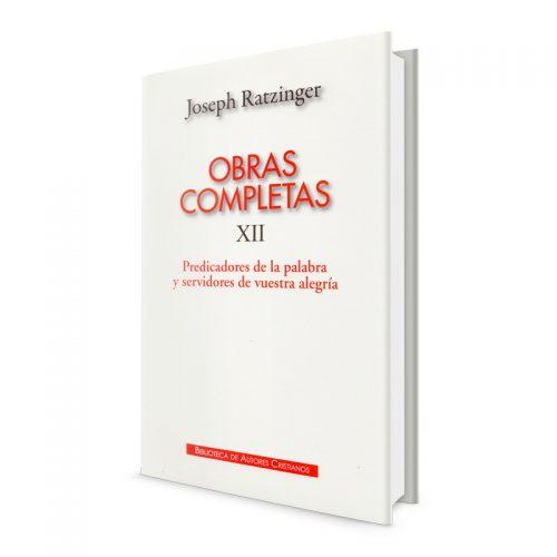 Joseph Ratzinger - Obras Completas XII Predicadores de la palabra y servidores de vuestra alegría