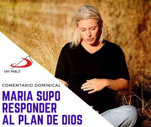COMENTARIO DOMINICAL: María supo responder al plan de Dios