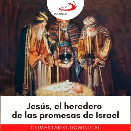 COMENTARIO DOMINICAL: Jesús, el heredero de las promesas de Israel