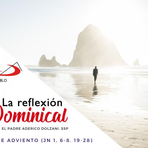 LA REFLEXIÓN DOMINICAL: Domingo 3° de Adviento