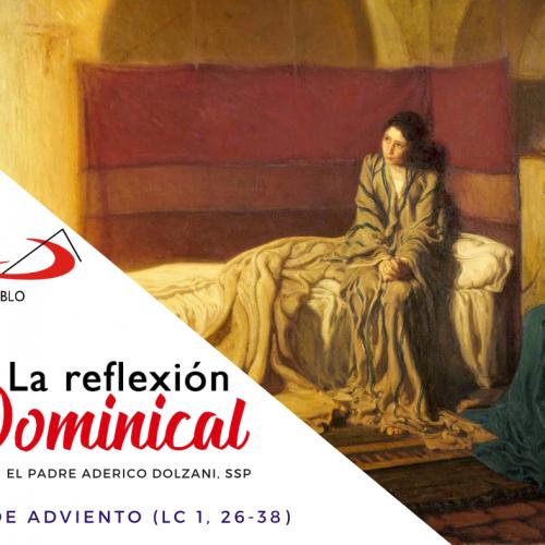 LA REFLEXIÓN DOMINICAL: Domingo 4° de Adviento