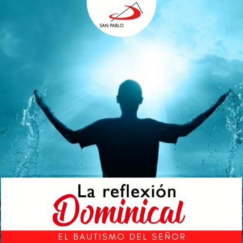 LA REFLEXIÓN DOMINICAL: Domingo 10 de enero de 2021