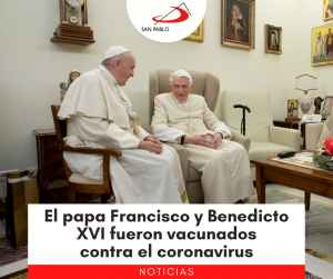 El papa Francisco y Benedicto XVI fueron vacunados contra el coronavirus