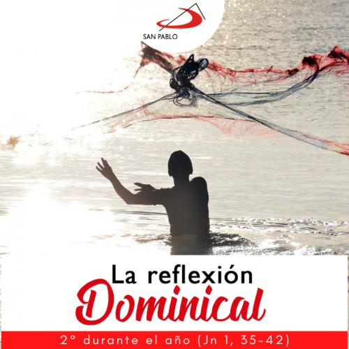 LA REFLEXIÓN DOMINICAL: 24 de enero de 2021