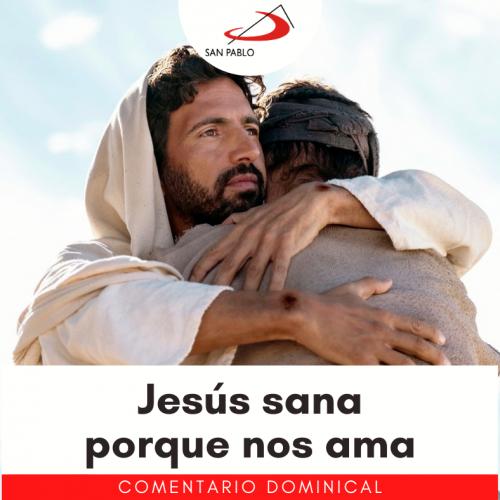 COMENTARIO DOMINICAL: Jesús sana porque nos ama