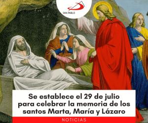 Se establece el 29 de julio para celebrar la memoria de los santos Marta, María y Lázaro