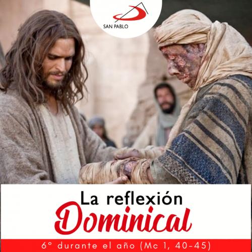 LA REFLEXIÓN DOMINICAL: Domingo 14 de febrero de 2021