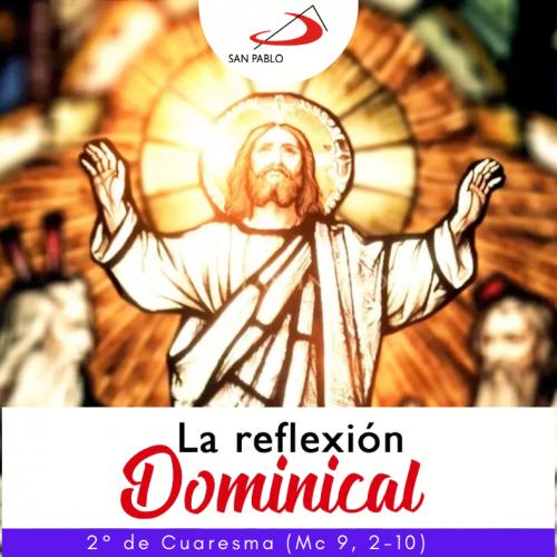 LA REFLEXIÓN DOMINICAL: Domingo segundo de Cuaresma (28 de febrero de 2021)