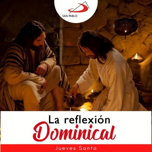 LA REFLEXION DOMINICAL JUEVES SANTO