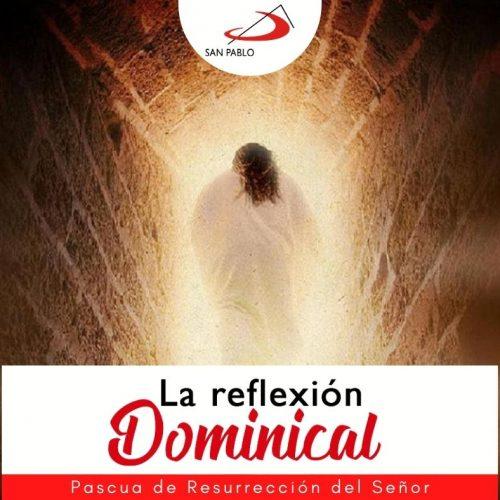 LA REFLEXION DOMINICAL PASCUA DE RESURRECCION